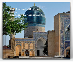 """""""The Ancient Silk Road, The Road to Samarkand"""" By Angela Neal Grove"""